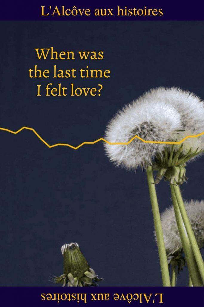 """Epingle Pinterest du poème """"When was the last time I felt love?"""""""
